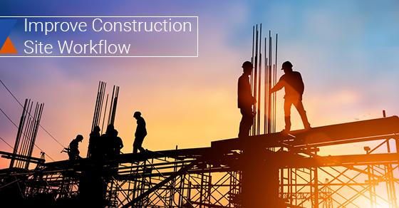 Improve Construction Site Workflow