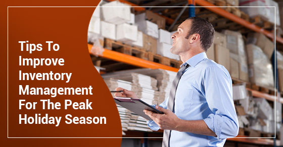 Tips To Improve Inventory Management For The Peak Holiday Season